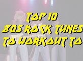 Top 10 80s Rock Tunes To Workout To - Thumbnail